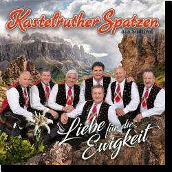Cover: Kastelruther Spatzen - Liebe für die Ewigkeit