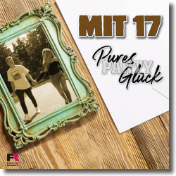 Cover: Pures Party Glück - Mit 17