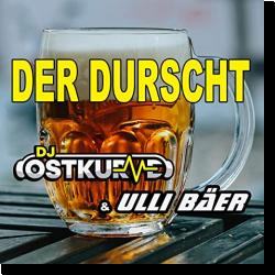 Cover: DJ Ostkurve & Ulli Bäer - Der Durscht