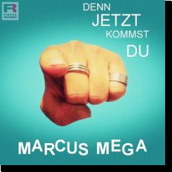 Cover: Marcus Mega - Denn jetzt kommst du