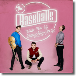 Cover: The Baseballs - Wake Me Up Before You Go Go