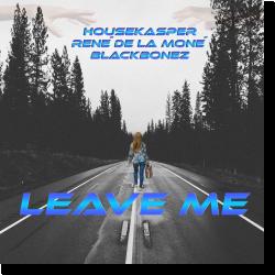 Cover: HouseKaspeR, René de la Moné & BlackBonez - Leave Me