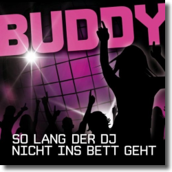 Cover: Buddy - So lang der DJ nicht ins Bett geht