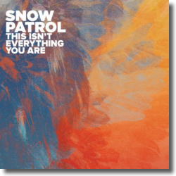 Cover: Snow Patrol - This Isn't Everything You Are