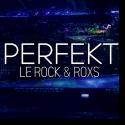 Cover: Le Rock & RoxS - Perfekt
