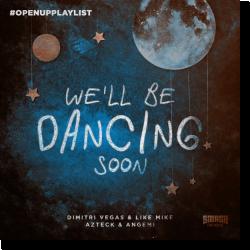 Cover: Dimitri Vegas & Like Mike & Azteck & Angemi - We'll Be Dancing Soon