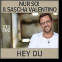 Cover: Nur So! & Sascha Valentino - Hey Du