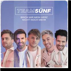 Cover: Team 5ünf - Brich mir mein Herz nicht noch mehr