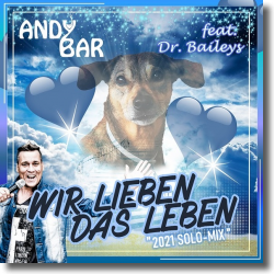 Cover: Andy Bar feat. Dr. Baileys - Wir lieben das Leben (2021 Solo-Mix)