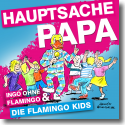 Cover:  Ingo Ohne Flamingo & Die Flamingokids - Hauptsache Papa