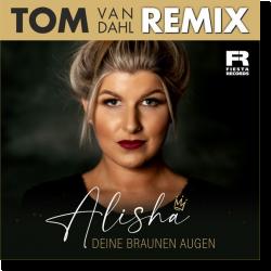 Cover: Alisha - Deine braunen Augen (Tom van Dahl Remix)