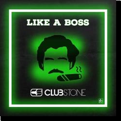 Cover: Clubstone - Like A Boss