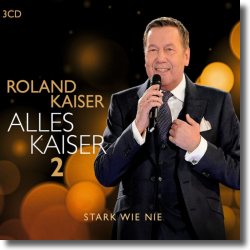 Cover: Roland Kaiser - Alles Kaiser 2 (Stark wie nie)