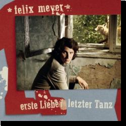 Cover: Felix Meyer - Erste Liebe / Letzter Tanz