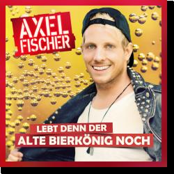 Cover: Axel Fischer - Lebt denn der alte Bierkönig noch