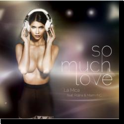 Cover: La Mica feat. Polina & Miami Inc - So Much Love