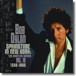 Cover: Bob Dylan - Springtime In New York/The Bootleg Series Vol. 16 (1980 - 1985)