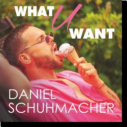 Cover: Daniel Schuhmacher - What U Want