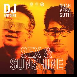 Cover: DJ Antoine & Noah Veraguth - Sex & Sunshine (DJ Antoine vs Mad Mark 2k21 Mix)