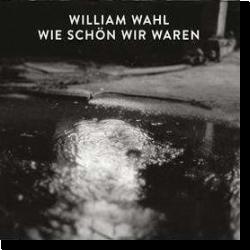 Cover: William Wahl - Wie schön wir waren
