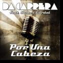 Cover:  Da Carrera feat. Carlos Gardel - Por Una Cabeza
