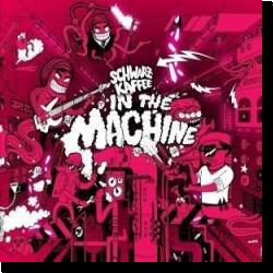 Cover: Schwarzkaffee - In The Machine