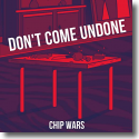 Cover:  Chip Wars - Don't Come Undone