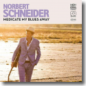 Cover: Norbert Schneider - Medicate My Blues Away