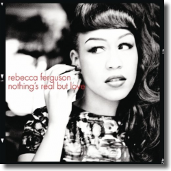 Cover: Rebecca Ferguson - Nothing's Real But Love
