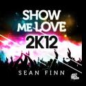 Sean Finn - Show Me Love 2k12