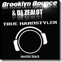 Cover: Brooklyn Bounce & DJ Zealot - True Hardstyler