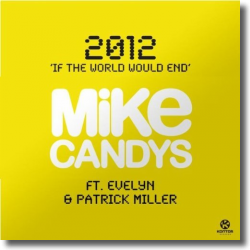 Cover: Mike Candys & Evelyn feat. Patrick Miller - 2012 (If The World Would End)