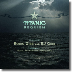 Cover: Royal Philharmonic Orchestra - Robin Gibb & RJ Gibb: The Titanic Requiem