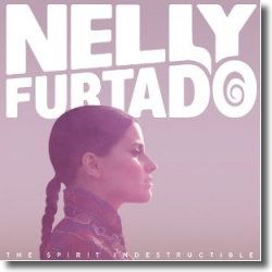 Cover: Nelly Furtado - The Spirit Indestructible