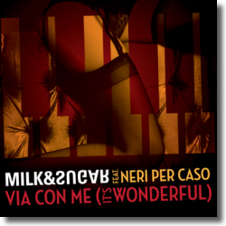 Cover: Milk & Sugar feat. Neri Per Caso - Via Con Me (It's Wonderful)