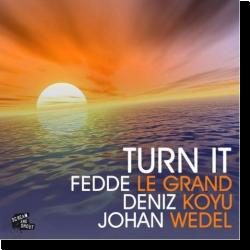 Cover: Fedde Le Grand, Deniz Koyu & Johan Wedel - Turn It