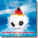 Cover:  Jürgen Drews - Ich bau dir ein Schloss (EM-Version)