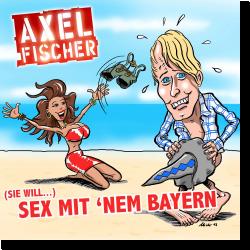 Cover: Axel Fischer - (Sie will) Sex mit 'nem Bayern