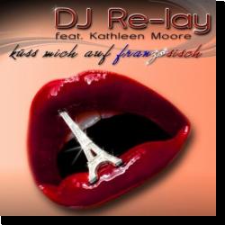 Cover: DJ Re-Lay feat. Kathleen Moore - Küss mich auf französisch