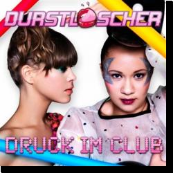 Cover: Durstlöscher - Druck im Club