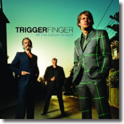 Cover: Triggerfinger - All This Dancin' Around