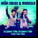 Cover: João Lucas & Marcelo - Eu Quero Tchu Eu Quero Tcha (Tchu Tcha Tcha)