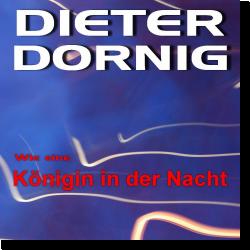 Cover: Dieter Dornig - Wie eine Königin in der Nacht