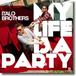 Cover: ItaloBrothers - My Life Is A Party
