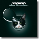 Cover: deadmau5 - Album Title Goes Here