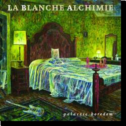 Cover: La Blanche Alchimie - Galactic Boredom