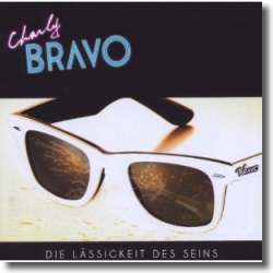 Cover: Charly Bravo - Die Lässigkeit des Seins
