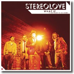 Cover: Stereolove - What If (I Just Want To Go Home)
