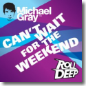 Cover:  Michael Gray feat. Roll Deep - Can't Wait For The Weekend