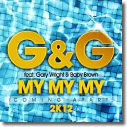Cover: G&G feat. Gary Wright & Baby Brown - My My My (Coming Apart) 2K12